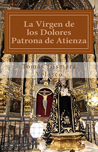 La Virgen de los Dolores.: Patrona de Atienza por Tomás Gismera Velasco