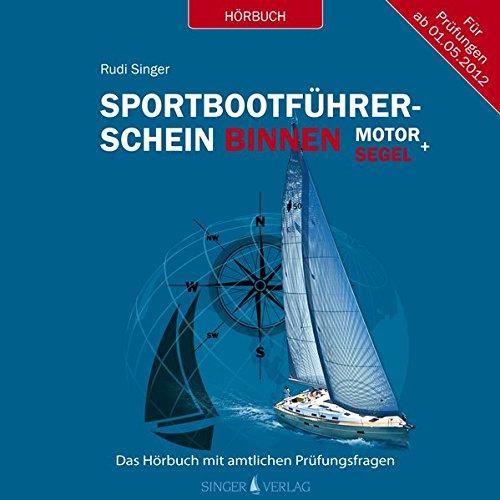 Sportbootführerschein Binnen unter Motor und Segel - Hörbuch mit amtlichen Prüfungsfragen: Für Prüfungen ab dem 01.05.2012 -