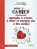 Telecharger Livres Petit cahier d exercices pour apprendre a s aimer a aimer et pourquoi pas a etre aime e (PDF,EPUB,MOBI) gratuits en Francaise