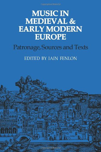 Music in Medieval and Early Modern Europe: Patronage, Sources and Texts