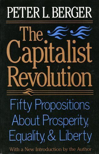 The Capitalist Revolution: Fifty Propositions About Prosperity, Equality, and Liberty by Peter L. Berger (1988-03-30)