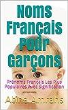 Noms Français Pour Garçons: Prénoms Français Les Plus Populaires Avec Signification...