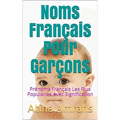 Noms Français Pour Garçons: Prénoms Français Les Plus Populaires Avec Signification