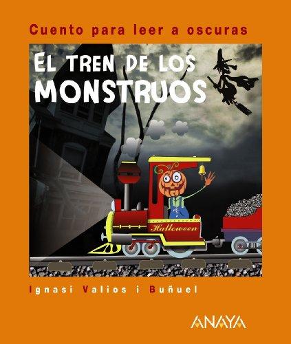 El tren de los monstruos: Cuento para leer a oscuras (Primeros Lectores (1-5 Años) - Cuentos Para Leer A Oscuras) por Ignasi Valios i Buñuel