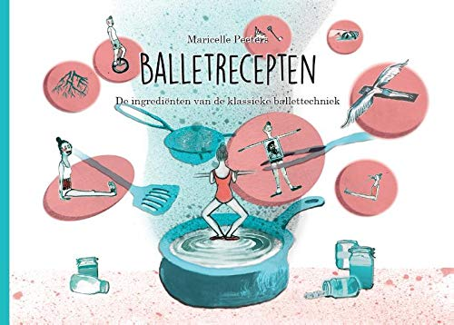 Balletrecepten: De ingrediënten van de klassieke ballettechniek par Maricelle Peeters,Barbara Witterland,Heleen van der Hoogt,Valérie Perridon