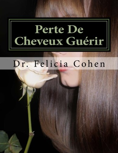 Perte De Cheveux Guérir: Prouvé Conseils, astuces et tactiques pour éviter la perte de cheveux