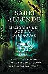 Memorias del Águila Y El Jaguar: La Ciudad de Las Bestias, El Reino del Dragon de Oro, Y El Bosque de Los Pigmeos par Allende