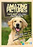 Amazing Pictures and Facts About Golden Retrievers: The Most Amazing Fact Book for Kids About Golden Retrievers (Kid's U)