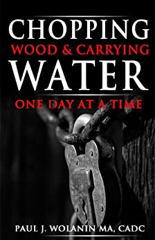 Chopping Wood & Carrying Water: One Day at a Time (English Edition) par [Wolanin, Paul]