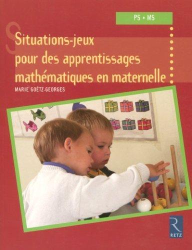 Situations-jeux pour des apprentissages mathmatiques en maternelle : PS-MS de Gotz-Georges. Marie (2007) Broch