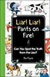 Liar! Liar! Pants on Fire!: Can You Spot the Truth from the Lies? (I Wish I Knew That) by Jan Payne (2012-05-10)