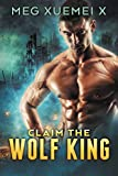 Claim the Wolf King (True Mate Book 1)