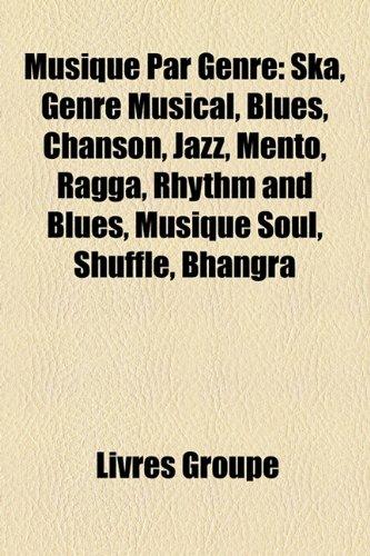 Musique Par Genre: Ska, Genre Musical, Blues, Chanson, Jazz, Mento, Ragga, Rhythm and Blues, Musique Soul, Shuffle, Bhangra