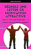Rédigez une Lettre de Motivation attractive: Boostez votre recherche d'emploi ! (Dans la tête d'un recruteur ! t. 2)...