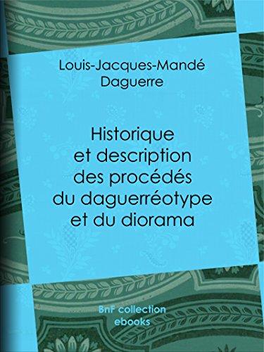Historique et description des procédés du daguerréotype et du diorama par Louis Daguerre