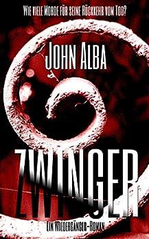 Zwinger: Ein Wiedergänger-Roman von [Alba, John]