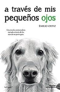 A través de mis pequeños ojos par Emilio Ortiz Pulido