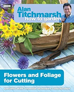 Alan Titchmarsh How to Garden: Flowers and Foliage for Cutting par [Titchmarsh, Alan]