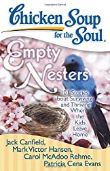 Chicken Soup for the Soul: Empty Nesters: 101 Stories about Surviving and Thriving When the Kids Leave Home (Chicken Soup for the Soul (Quality Paper))