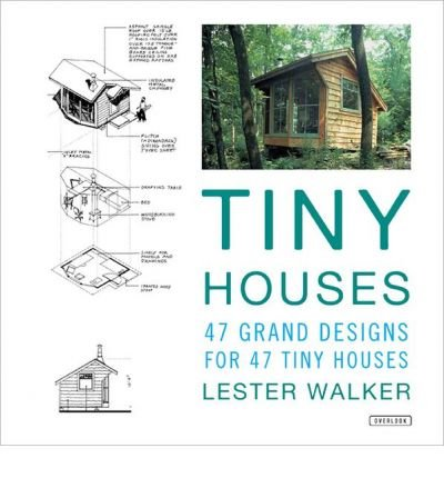 [(Tiny Houses: Designs for 43 Tiny Houses for Getting Away from It All )] [Author: Lester Walker] [Oct-2013]