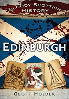 Bloody Scottish History: Edinburgh (Bloody History) (English Edition) de [Holder, Geoff]
