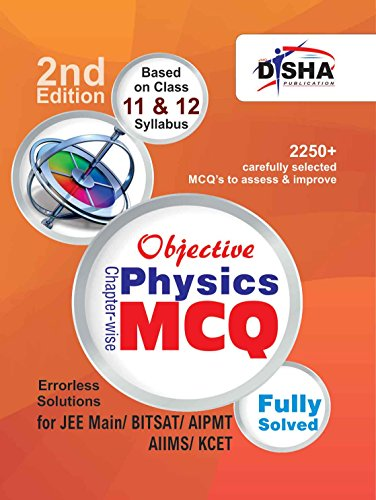 Objective Physics - Chapter-wise MCQ for JEE Main/ BITSAT/ AIPMT/ AIIMS/ KCET 2nd Edition