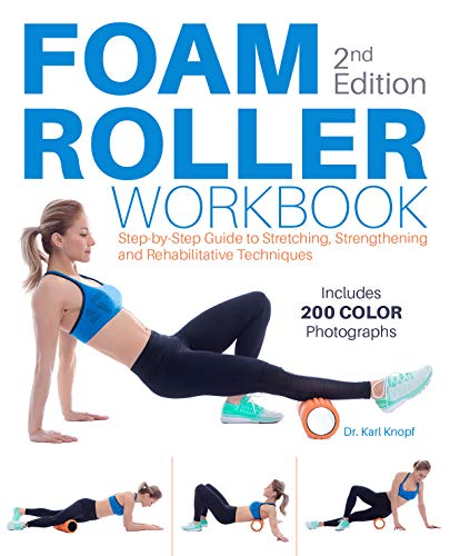 Foam Roller Workbook: A Step-by-Step Guide to Stretching, Strengthening and Rehabilitative Techniques