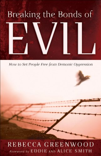 Breaking the Bonds of Evil: How to Set People Free from Demonic Oppression (English Edition)