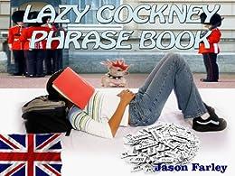 LAZY COCKNEY PHRASE BOOK (LAZY PHRASE BOOK) (English Edition) von [Farley, Jason]