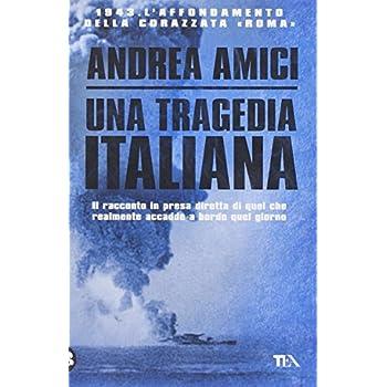 Una Tragedia Italiana. 1943. L'affondamento Della Corazzata Roma