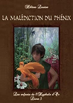 Les Enfants de l'Hyphale d'or, tome 3 : La malédiction du phénix (French Edition) by [Louise, Hélène]