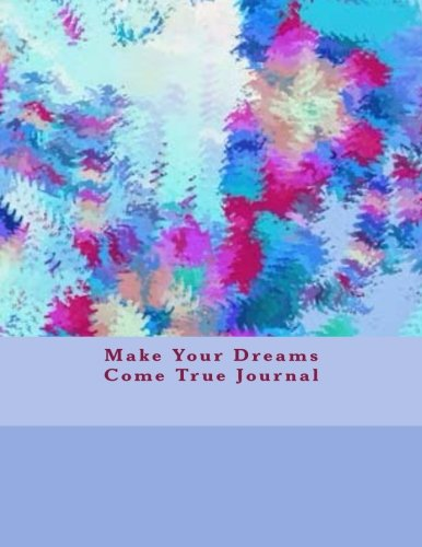 Make Your Dreams Come True Journal: Agenda Notebook - Creative Journal - Planner