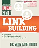 Ultimate Guide to Link Building: How to Build Backlinks, Authority and Credibility for Your Website, and Increase Click Traffic and Search Ranking (Ultimate Series) 1st edition by Ward, Eric, French, Garrett (2013) Paperback