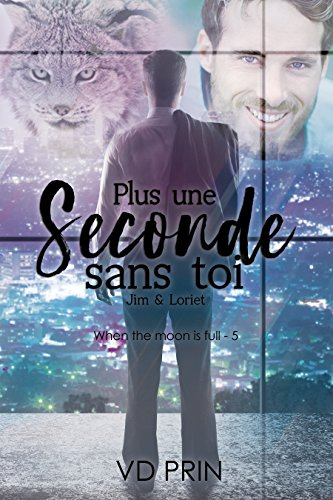 Jim & Loriet : plus une seconde sans toi ! (When the moon is full t. 5) par V.D  PRIN