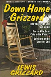 Down Home Grizzard Family: Don't Forget to Call Your Mama/Does a Wild Bear Chip in the Woods?/Southern by the Grace of God by Lewis Grizzard (1998-09-07)