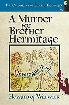 A Murder for Brother Hermitage (The Chronicles of Brother Hermitage Book 12) by [Warwick, Howard of]
