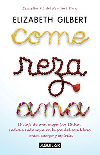 Come, Reza, Ama / Eat, Pray, Love: One Woman's Search For Everything Across Italy, India And Indonesia (Spanish Edition)