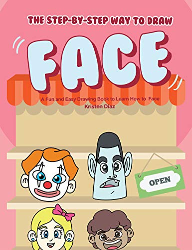 The Step-by-Step Way to Draw Face: A Fun and Easy Drawing Book to Learn How to Draw Face (English Edition)