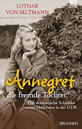 Annegret - die fremde Tochter: Das dramatische Schicksal eines Mädchens in der DDR