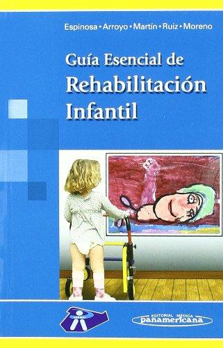 Guía Esencial de Rehabilitación Infantil por Juan Espinosa Jorge