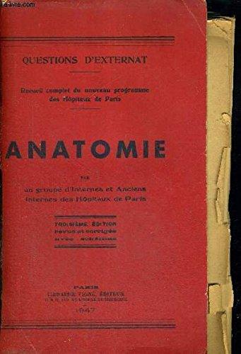 ANATOMIE - QUESTIONS D'EXTERNAT - RECUEIL COMPLET DU NOUVEAUX PROGRAMME DES HOPITAUX DE PARIS - PAR UN GROUPE D'INTERNES ET ET ANCIENS INTERNES DES HOPITAUX DE PARIS - 3EME EDITION - QUESTIONS D'EXTERNAT