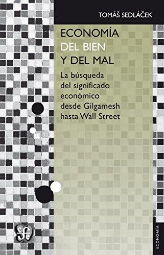 Economía del bien y del mal. La búsqueda del significado económico desde Gilgamesh hasta Wall Street (Economia) por Tomáš Sedláček