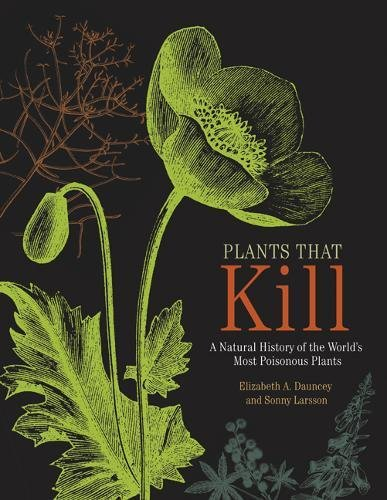 Plants That Kill – A Natural History of the World`s Most Poisonous Plants