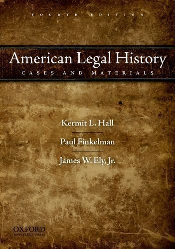 American Legal History: Cases and Materials 4th (fourth) Edition by Hall, Kermit L., Finkelman, Paul, Ely Jr., James W. [2010]