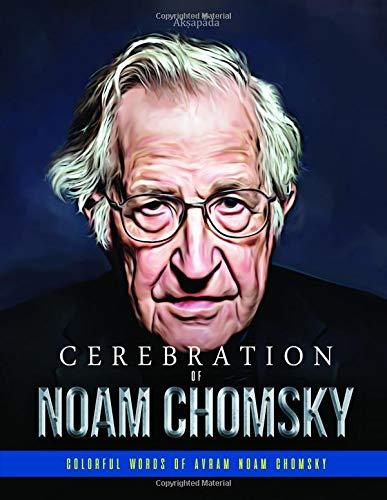 Cerebration of Noam Chomsky: Colorful Words of Avram Noam Chomsky por Akṣapāda
