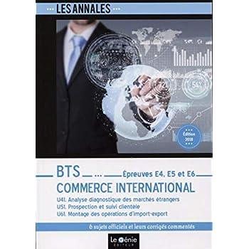 BTS Commerce international - Épreuves E4, E5 et E6: U41. Analyse diagnostique des marchés étrangers  U51. Prospection et suivi clientèle U61. Montage des opérations d'import-export
