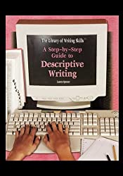 A Step-By-Step Guide to Descriptive Writing (The Library of Writing Skills)