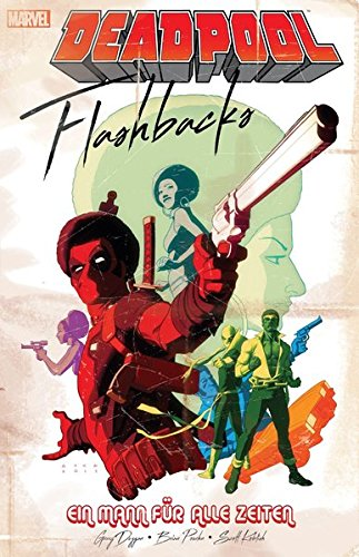 Deadpool: Flashbacks - ein Mann für alle Zeiten (Deadpool Marvel Graphic Novels)