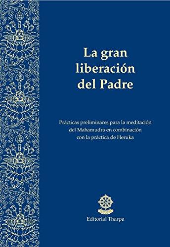 La gran liberación del Padre: Prácticas preliminares para la meditación del Mahamudra en combinación con la práctica de Heruka