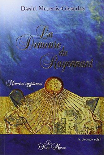 La Demeure du Rayonnant : Mémoires égyptiennes par Daniel Meurois-Givaudan